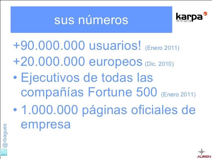 sus números <ul><li>+90.000.000 usuarios!  (Enero 2011) </li></ul><ul><li>+20.000.000 europeos   (Dic. 2010) </li></ul><ul...