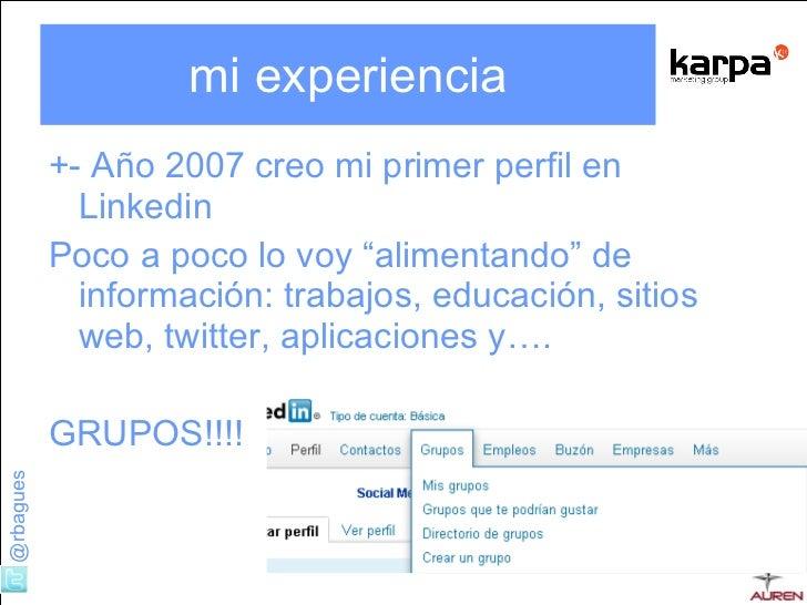 """mi experiencia <ul><li>+- Año 2007 creo mi primer perfil en Linkedin </li></ul><ul><li>Poco a poco lo voy """"alimentando"""" de..."""