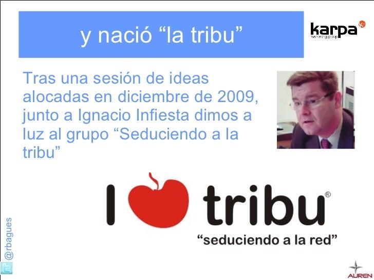 """y nació """"la tribu"""" <ul><li>Tras una sesión de ideas alocadas en diciembre de 2009, junto a Ignacio Infiesta dimos a luz al..."""