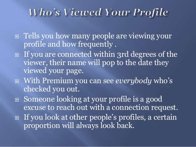  Tells you how many people are viewing yourprofile and how frequently . If you are connected within 3rd degrees of thevi...