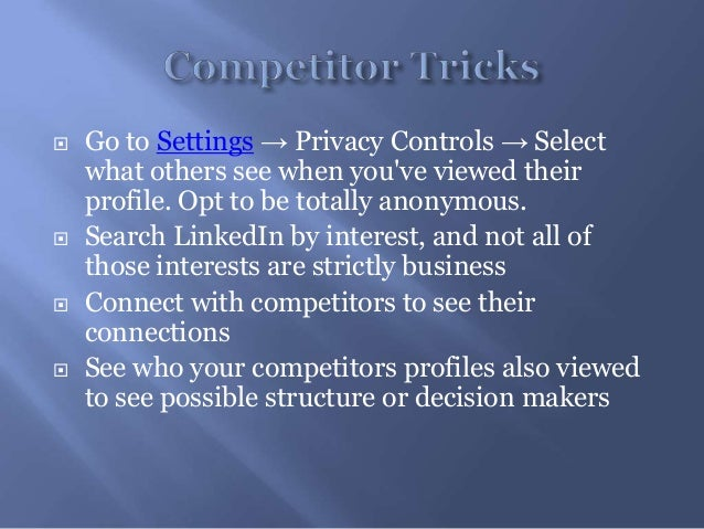  Go to Settings → Privacy Controls → Selectwhat others see when youve viewed theirprofile. Opt to be totally anonymous. ...