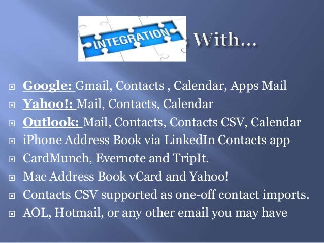  Google: Gmail, Contacts , Calendar, Apps Mail Yahoo!: Mail, Contacts, Calendar Outlook: Mail, Contacts, Contacts CSV, ...