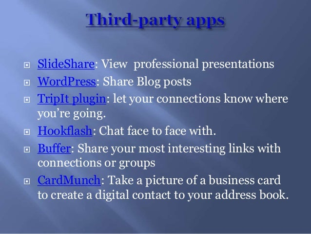  SlideShare: View professional presentations WordPress: Share Blog posts TripIt plugin: let your connections know where...