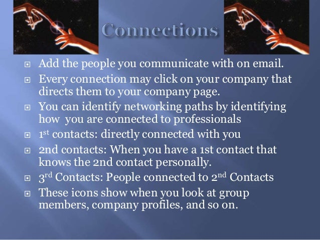  Add the people you communicate with on email. Every connection may click on your company thatdirects them to your compa...