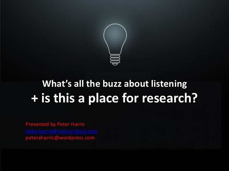 What's all the buzz about listening  + is this a place for research?Presented by Peter Harrispeter.harris@visioncritical.c...