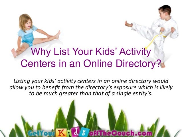 Why List Your Kids' Activity Centers in an Online Directory? Listing your kids' activity centers in an online directory wo...