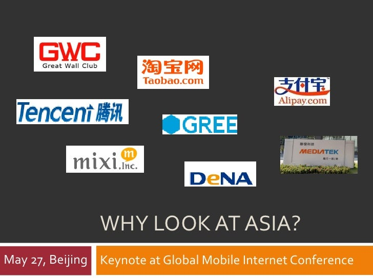 WHY LOOK AT ASIA? May 27, Beijing Keynote at Global Mobile Internet Conference