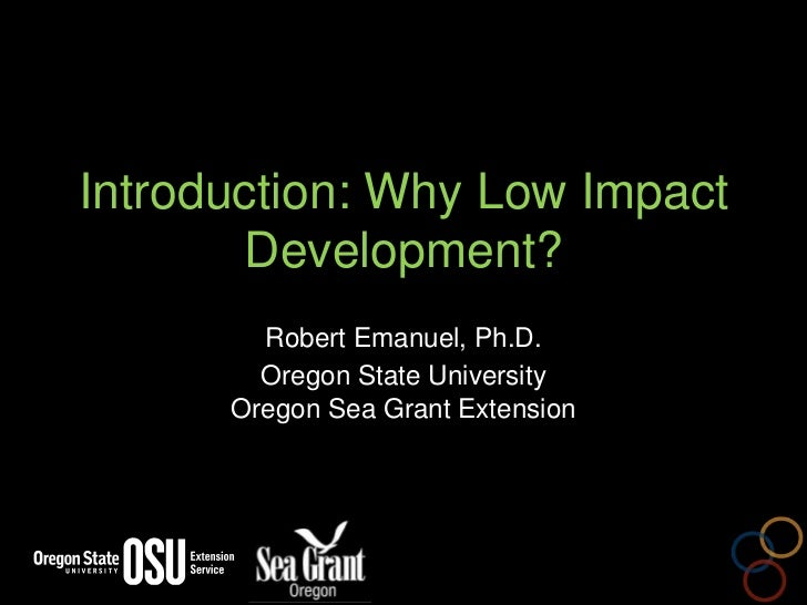 Introduction: Why Low Impact Development?<br />Robert Emanuel, Ph.D.<br />Oregon State UniversityOregon Sea Grant Extensio...