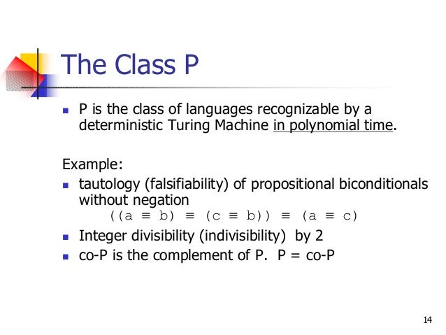 14 The Class P n P is the class of languages recognizable by a deterministic Turing Machine in polynomial time. Example: n...