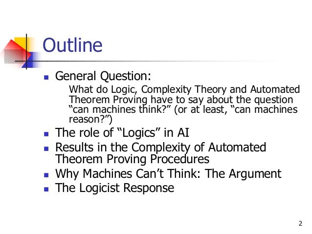 2 Outline n General Question: What do Logic, Complexity Theory and Automated Theorem Proving have to say about the questio...