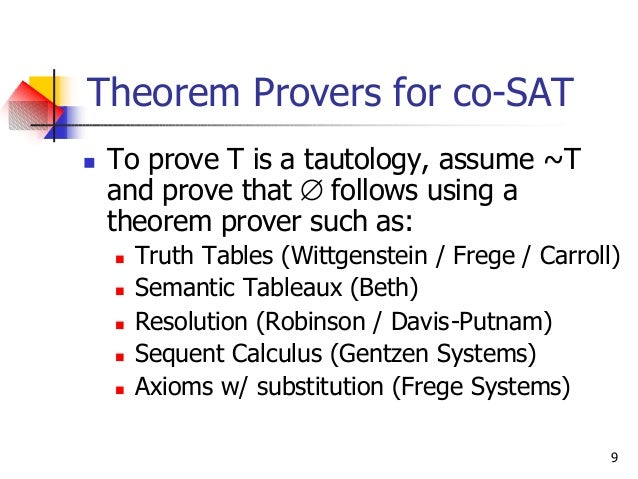 9 Theorem Provers for co-SAT n To prove T is a tautology, assume ~T and prove that ∅ follows using a theorem prover such a...
