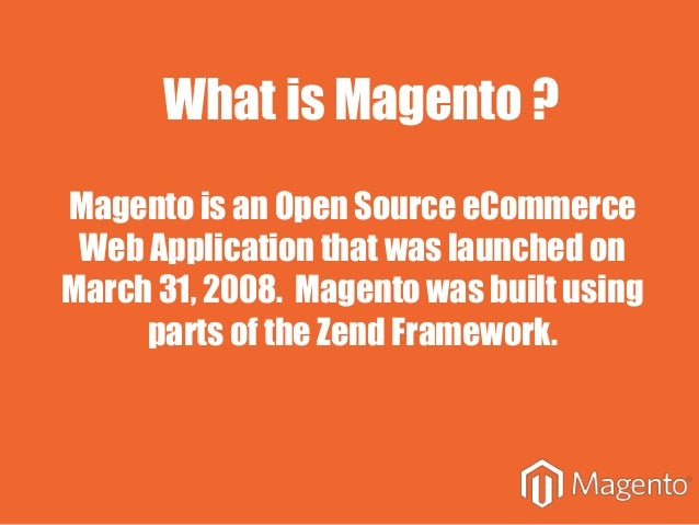 Magento is an Open Source eCommerce Web Application that was launched on March 31, 2008. Magento was built using parts of ...
