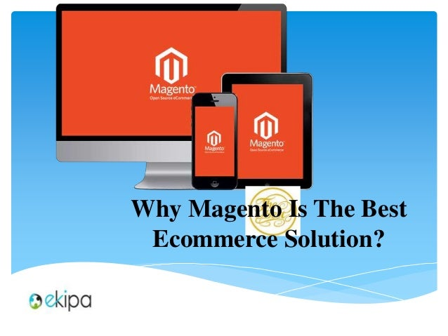 Why Magento Is The Best Ecommerce Solution?