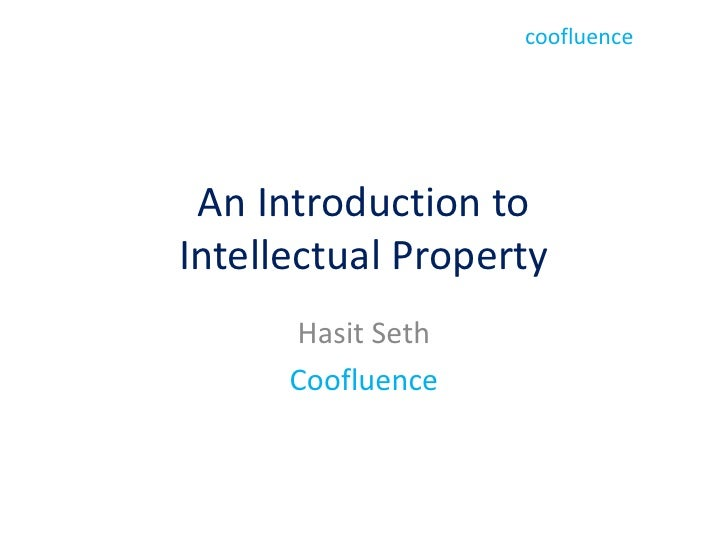 An Introduction to Intellectual Property<br />Hasit Seth<br />Coofluence<br />