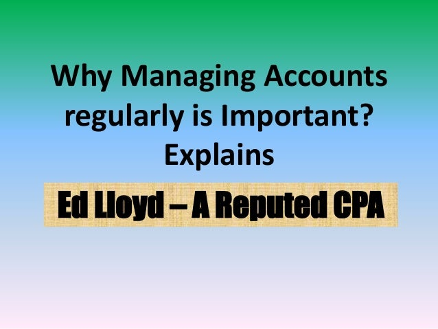 Why Managing Accounts regularly is Important? Explains Ed Lloyd – A Reputed CPA