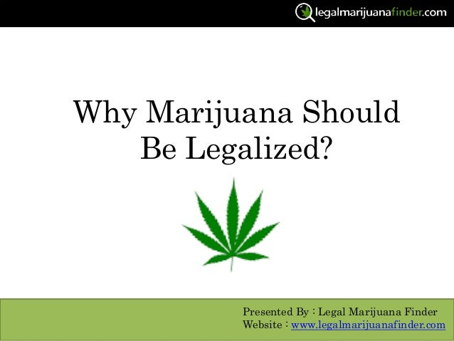 medicinal marijuana should be legalized Here is high times's top 10 reasons that marijuana should be legal, part of its 420 campaign legalization strategy the top ten reasons marijuana should be legal.