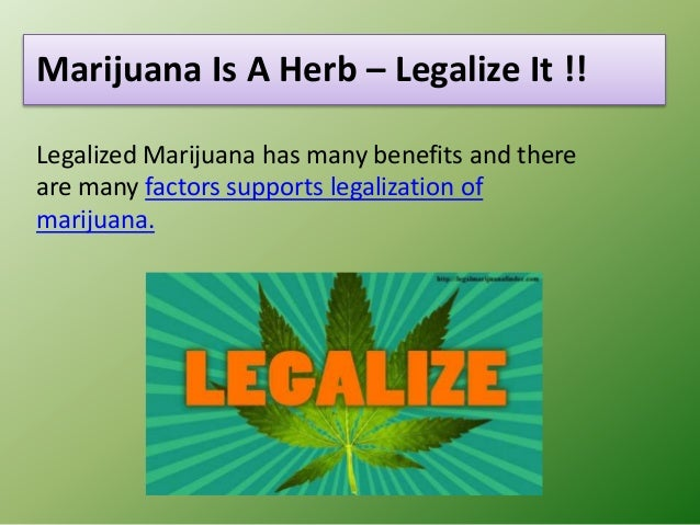 marijana should be legal Nine states and washington dc have legalized marijuana, and many believe the rest of the united states should follow suitaccording to gallup, 64 percent of americans now say weed should be made legal.