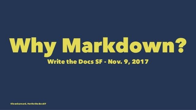 Why Markdown? Write the Docs SF - Nov. 9, 2017 @leonbarnard, #writethedocsSF