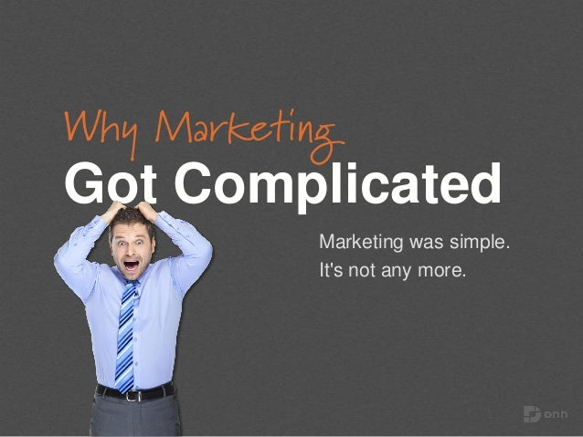 Why Marketing Got Complicated Marketing was simple. It's not any more.