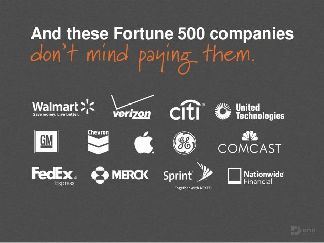 And these Fortune 500 companies don't mind paying them.