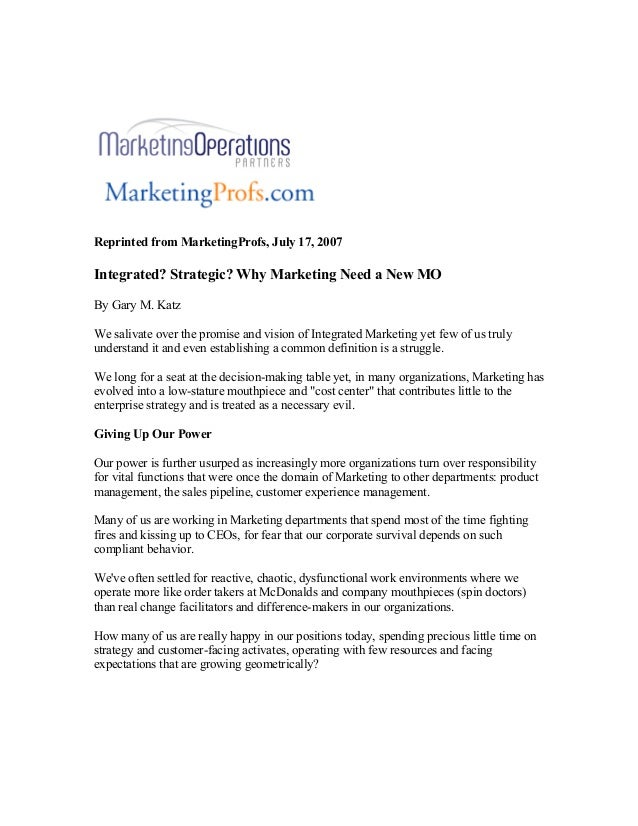 Reprinted from MarketingProfs, July 17, 2007Integrated? Strategic? Why Marketing Need a New MOBy Gary M. KatzWe salivate o...