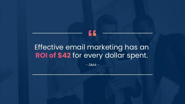 Effective email marketing has an for every dollar spent. - DMA -