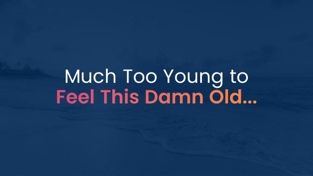 Much Too Young to