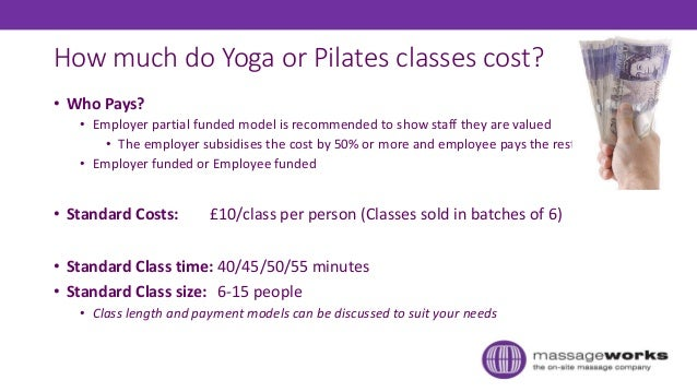 How much do Yoga or Pilates classes cost? • Who Pays? • Employer partial funded model is recommended to show staff they ar...