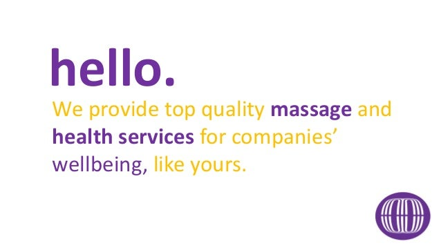 hello. We provide top quality massage and health services for companies' wellbeing, like yours.
