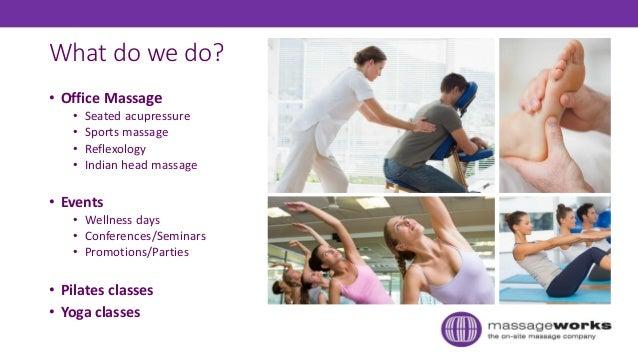 What do we do? • Office Massage • Seated acupressure • Sports massage • Reflexology • Indian head massage • Events • Welln...