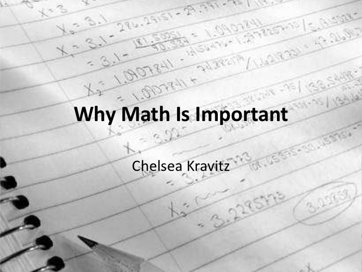 why math is important Math is all around us from the smallest task of deciphering what time you need to wake up for school or work, to the price at which you should sell goods in.