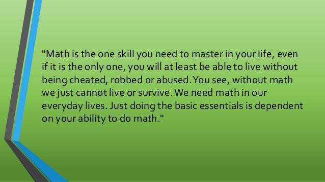 essay on role of mathematics in daily life Symmetry — a link between mathematics and life by cathy can the understanding of symmetry that we have gained here help us in any way to understand this role.