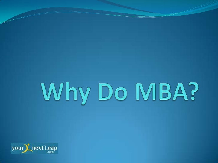 Common Reasons For Doing MBA Higher Salary Switching Careers Starting a business Currently jobless. Pursuing MBA for a...