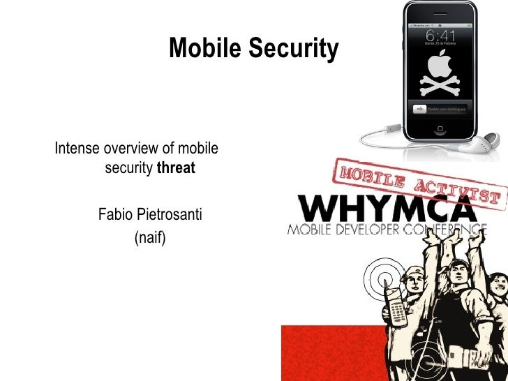 Mobile Security <ul><li>Intense overview of mobile  security  threat </li></ul><ul><li>Fabio Pietrosanti </li></ul><ul><li...