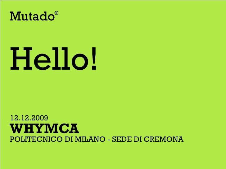 Hello! 12.12.2009 WHYMCA POLITECNICO DI MILANO - SEDE DI CREMONA
