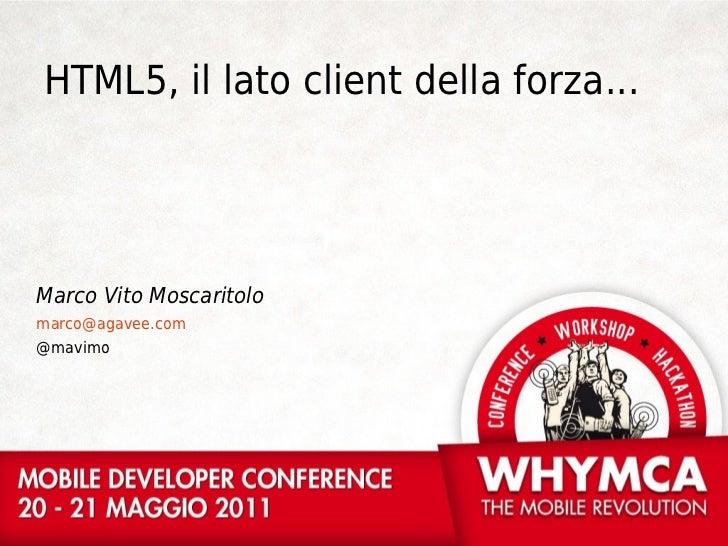 HTML5, il lato client della forza...Marco Vito Moscaritolomarco@agavee.com@mavimo