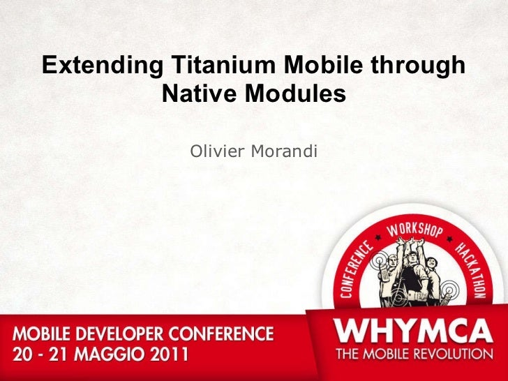 ExtendingTitanium Mobile through Native Modules<br />Olivier Morandi<br />