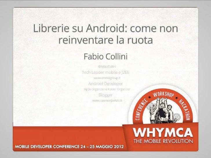 Librerie su Android: come non reinventare la ruota @ whymca 2012