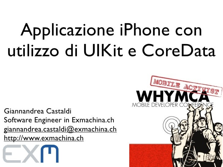 Applicazione iPhone con utilizzo di UIKit e CoreData   Giannandrea Castaldi Software Engineer in Exmachina.ch giannandrea....