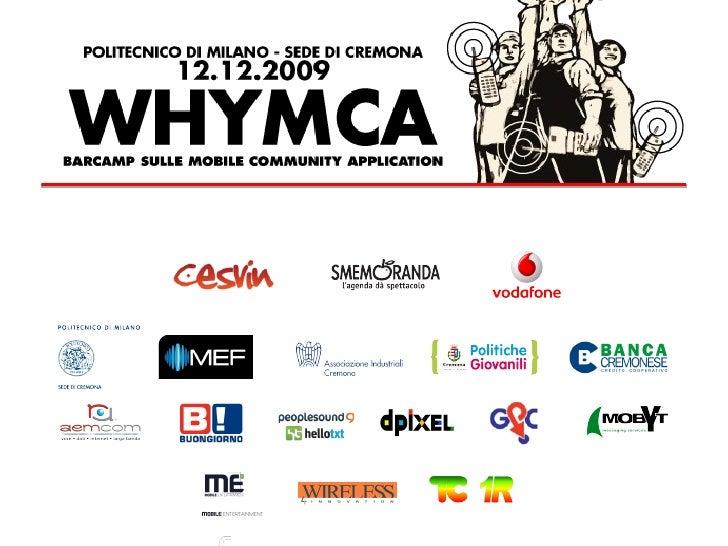 WHY MCA ? • Un momento di confronto informale e   specifico su tematiche di attualità in   ambito servizi Mobile: Communit...
