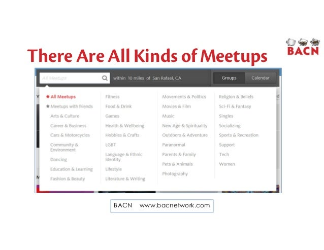There Are All Kinds of Meetups BACN www.bacnetwork.com