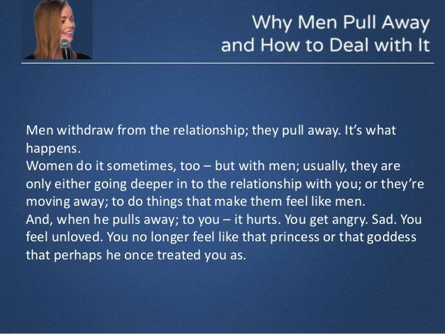 when a man pulls away what to do