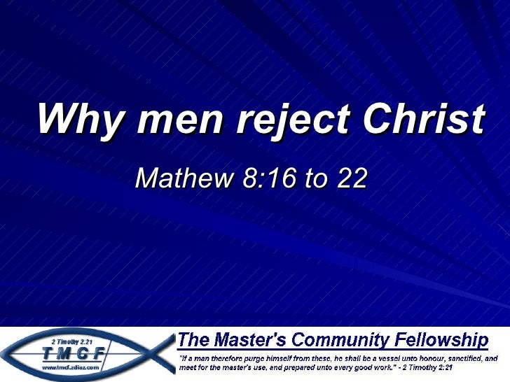 Why men reject Christ    Mathew 8:16 to 22