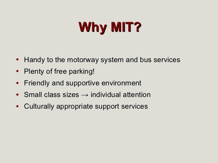 Why MIT? <ul><li>Handy to the motorway system and bus services </li></ul><ul><li>Plenty of free parking! </li></ul><ul><li...