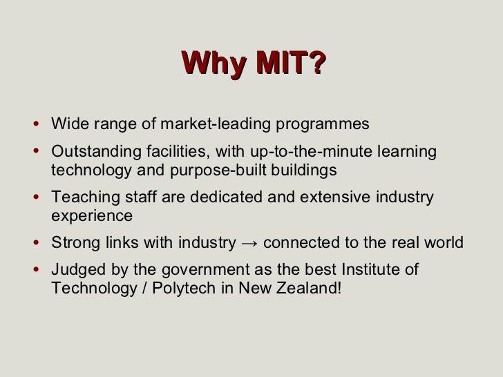 Why MIT? <ul><li>Wide range of market-leading programmes </li></ul><ul><li>Outstanding facilities, with up-to-the-minute l...