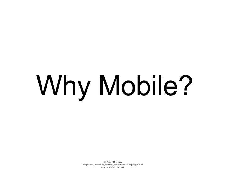 Why Mobile? A presentation by Alan Duggan