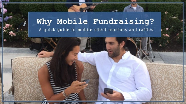 Why Mobile Fundraising? A quick guide to mo bile s ilent a uctio ns a nd ra ffles