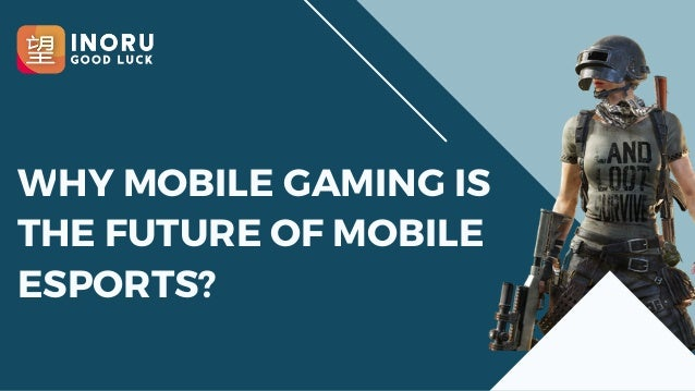 WHY MOBILE GAMING IS THE FUTURE OF MOBILE ESPORTS?