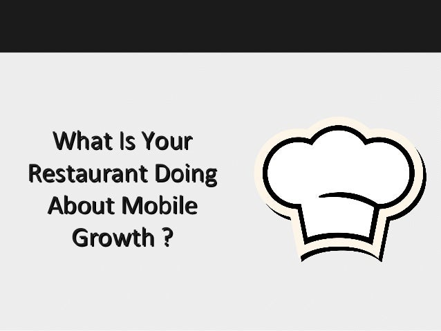 What Is YourRestaurant Doing About Mobile    Growth ?