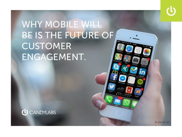 WHY MOBILE WILL BE IS THE FUTURE OF CUSTOMER ENGAGEMENT. © placeit.net